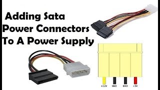 Modifying a Molex to SATA Power and Adding Sata Power Connectors To A Power Supply