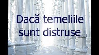 Dacă temeliile sunt distruse Partea 1 - Andrei Orășanu
