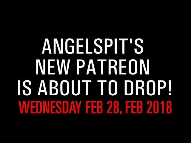 ANGELSPIT'S NEW PATREON IS READY TO DROP!