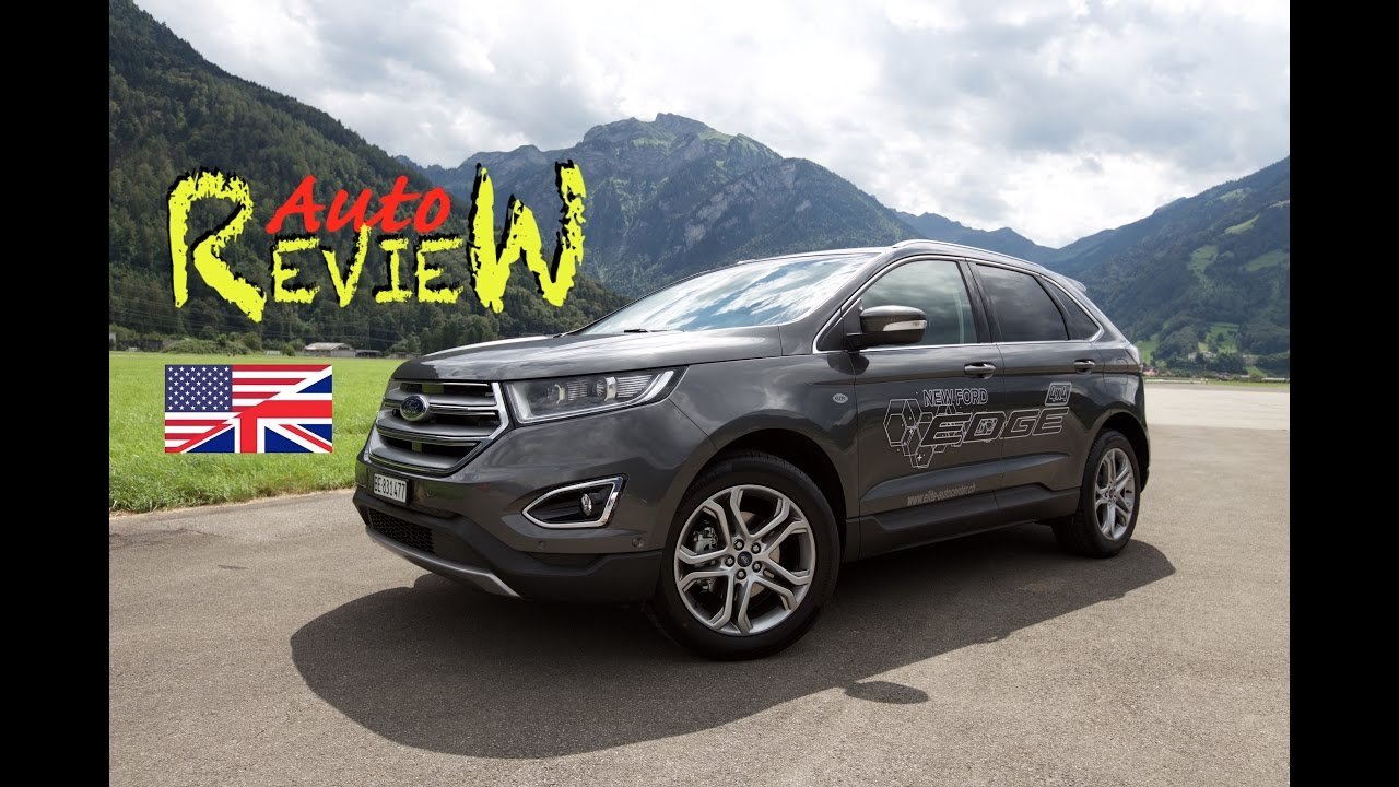 Ford Edge   Tdci Bi Turbosel Titanium Wd Autoreview Switzerland Episode  Eng