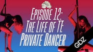 LIfe Of TT: Episode 12- Private Dancer