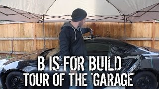 "B is for Build - Tour Of The ""Garage"""