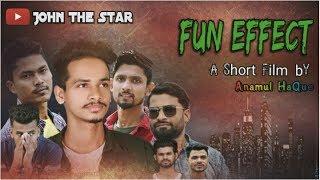 Fun Effect Bangla New Short Film 2018 | Fun Effect | Anamul HaQue | JoHn The Star