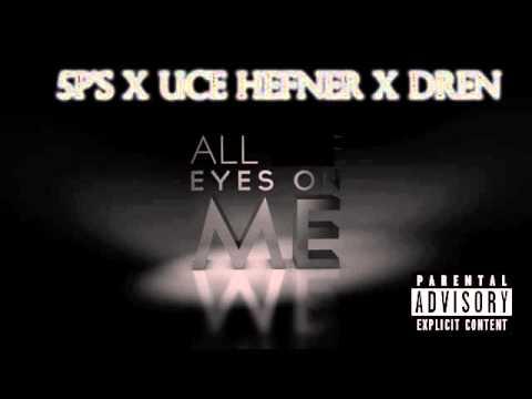 All Eyes On Me ft.  5 P's x Uce Hefner x Dren