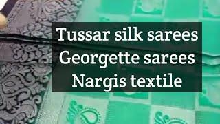 Tussar silk sarees/ Kia sarees/ georgette sarees/  Nargis textile