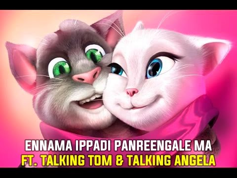 Ennama Ippadi Panreengale Ma Ft. Talking Tom & Talking Angela