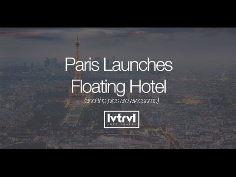 New Floating Hotel in Paris is Awesome! | Love Travel Co