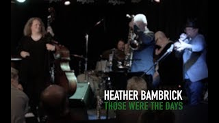 "Heather Bambrick  ""Those Were The Days"""