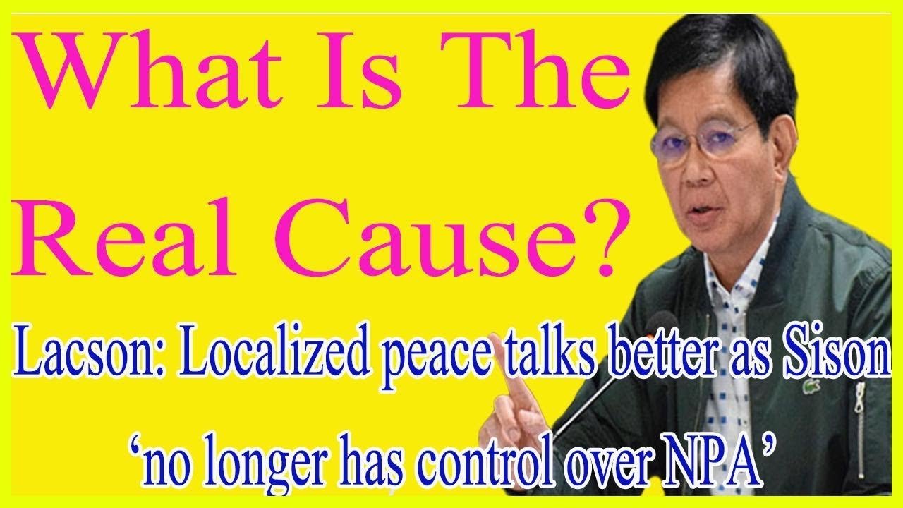 What Is The Real Cause? Lacson: Localized peace talks better as Sison 'no longer has control ...