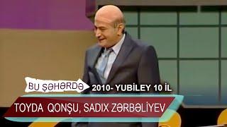 Bu sheherde 2010  Yubiley 10 il  Toyda   Qonşu, Sadıx Zərbəıiyev