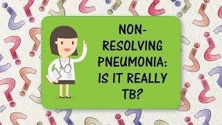 Diagnostic Dilemmas In TB #2 - Non resolving Pneumonia: Is it really TB?