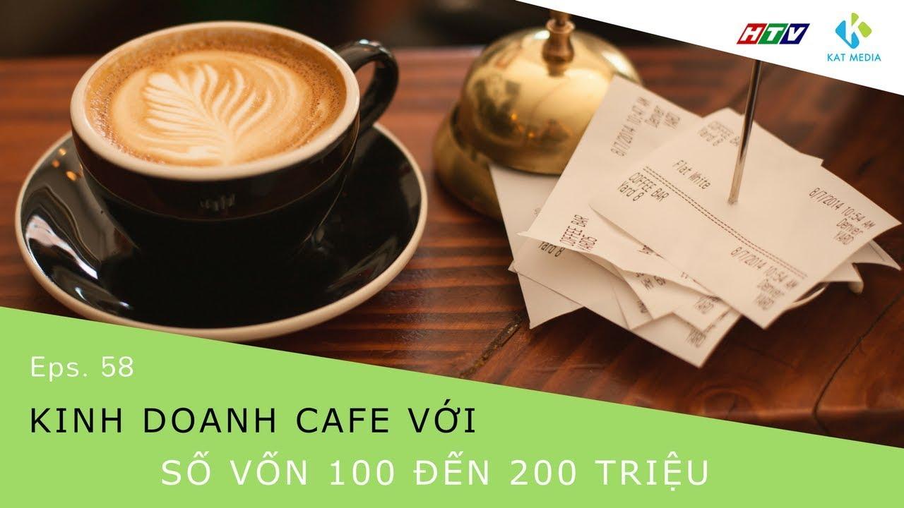 [CĐKD] Số 58 – Kinh doanh cafe với số vốn từ 100 đến 200 triệu