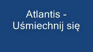 Atlantis - Uśmiechnij się