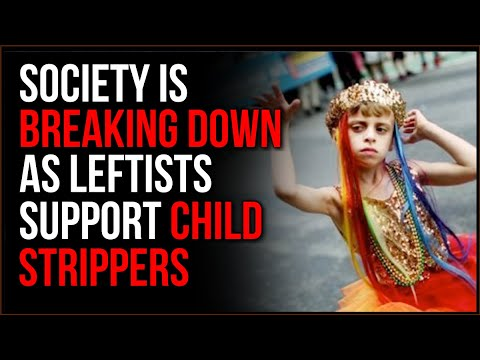 Society Is Breaking Down As The Left SUPPORTS Child Strippers