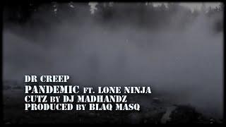 DR CREEP - PANDEMIC FEAT. LONE NINJA (MONTAGE MUSIC VIDEO) CUTZ BY DJ MADHANDZ / PROD. BY BLAQ MASQ