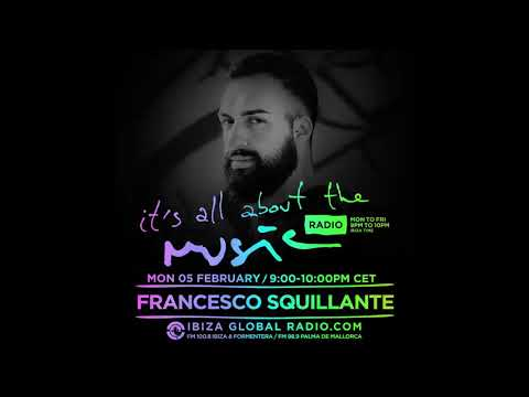 Francesco Squillante - It's All About The Music @ Ibiza Global Radio 05-02-18