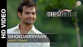 Ishqedarriyaan Full Video | Ankit Tiwari | Mahaakshay, Evelyn Sharma & Mohit Dutta