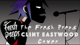 Gorillaz - Clint Eastwood Cover | The Fresh Preps