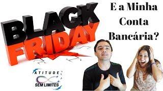 Black Friday Oficial e a Minha Conta Bancária ?