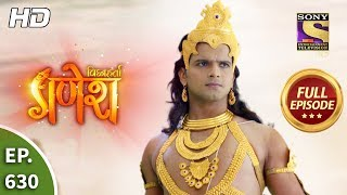 Vighnaharta Ganesh - Ep 630 - Full Episode - 20th January, 2020