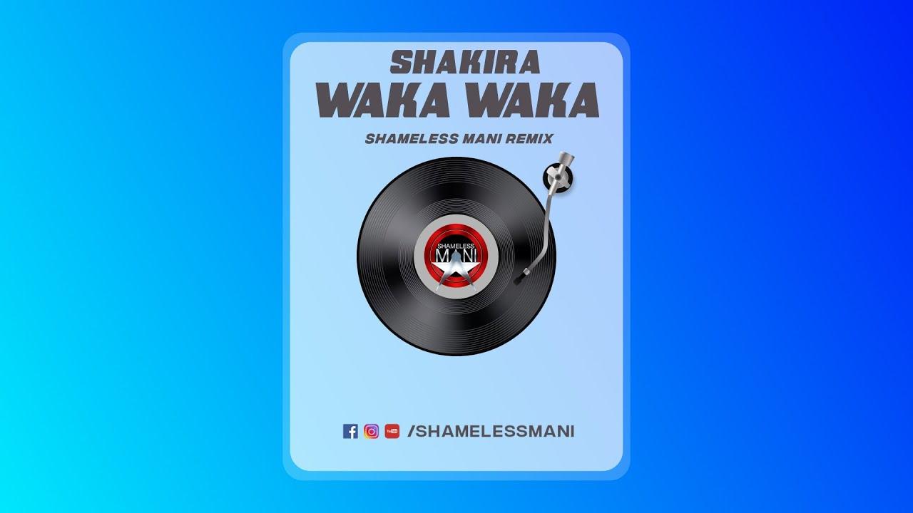 Shakira - Waka Waka - Shameless Mani Remix   Demo