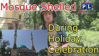 Donetsk Mosque Hit By Artillery Attack During Muslim Holiday, Eid al Fitr, Celebration