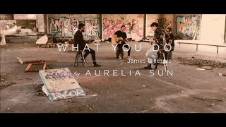 James Gillespie What You Do Acoustic Cover By Aurelia Sun