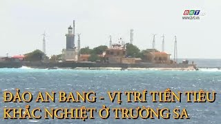 Đảo An Bang - Vị trí tiền tiêu khắc nghiệt ở Trường Sa