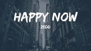 Zedd - Happy Now(Lyrics Video)