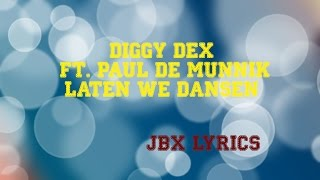 Diggy Dex ft. Paul de Munnik - Laten We Dansen (JBX Lyrics)
