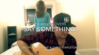 Say Something- Justin Timberlake  (ft Chris Stapleton) Cover