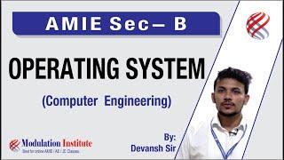 AMIE (COMPUTER SCIENCE & ENGG.) Operating System   Devansh Sir   Modulation Institute   9015781999