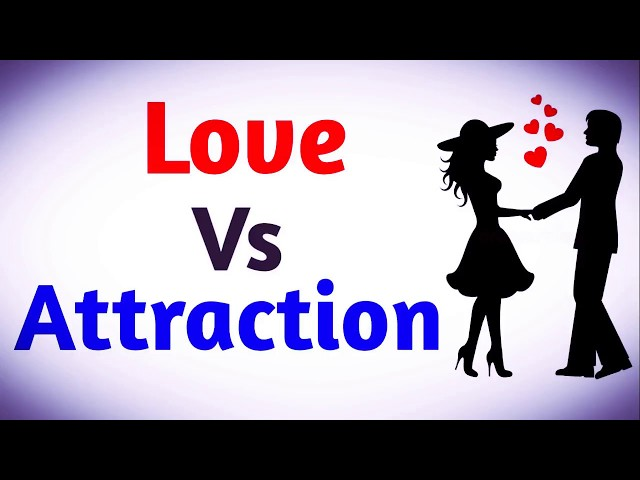 What Is Difference Between Love Vs. Attraction-Digicon Valey