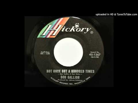 Bob Gallion - Not Once But A Hundred Times (Hickory 1367) [1966 country]
