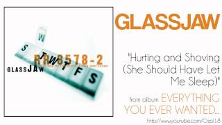 Glassjaw - Hurting and Showing She Should Have Let Me Sleep