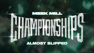 Meek Mill - Almost Slipped [ Audio]