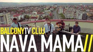 NAVA MAMĂ - MINTEA ÎMI PLEACĂ (BalconyTV)