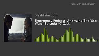 Emergency Podcast: Analyzing The 'Star Wars: Episode IX' Cast