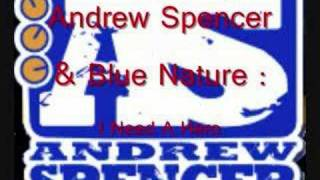 Andrew Spencer Meets Blue Nature : I Need A Hero