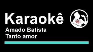 Amado Batista Tanto amor Karaoke