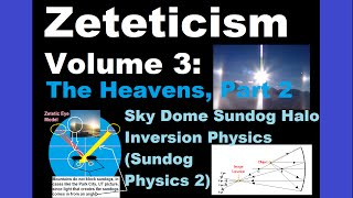 Zeteticism (FLAT EARTH) Vol.3: The Heavens Part 2: Sky Dome Sundog Halo Inversion Physics