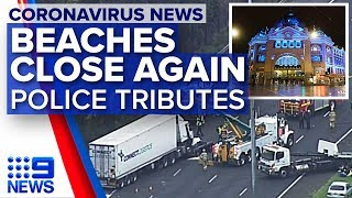 In-depth update: beaches close again, Melbourne police tributes | Nine News Australia