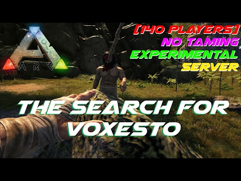 The Search for Voxesto | [140 Players] No Taming Experimental Server | ARK: Survival Evolved