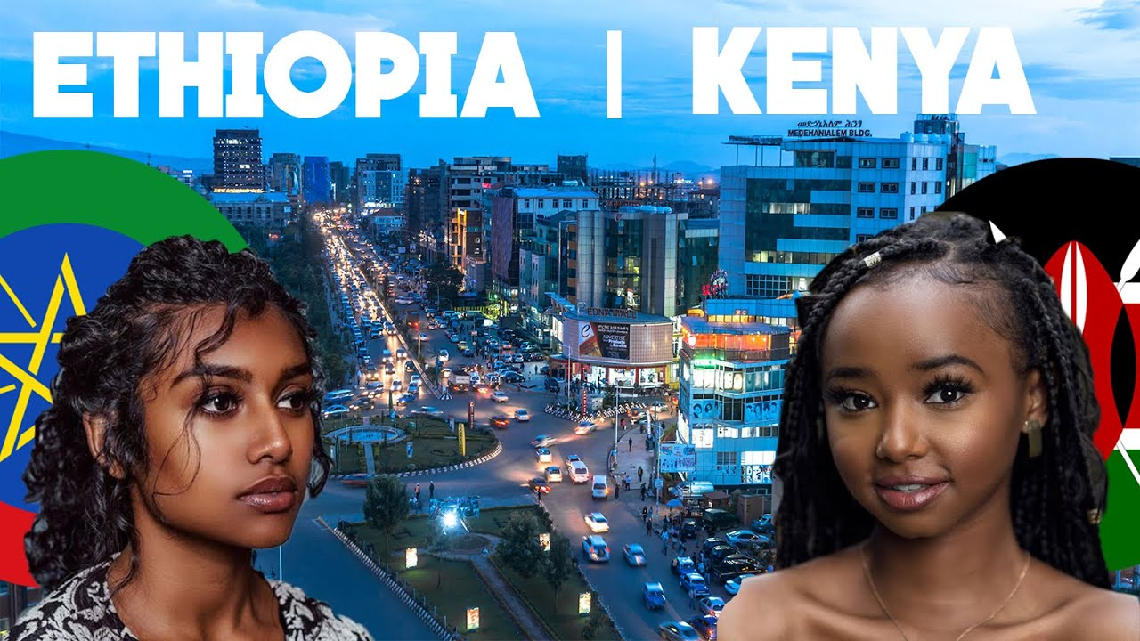 Kenya vs Ethiopia. Which Country Is Better?