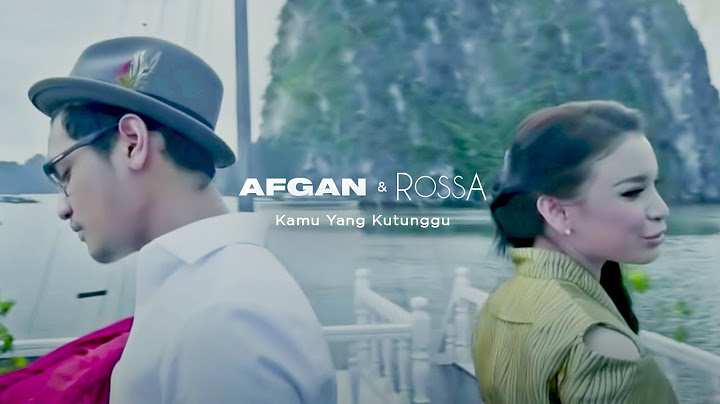 rossa feat afgan  kamu yang kutunggu  official video clip