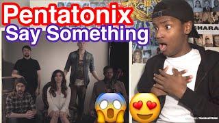 Pentatonix- Say Something Reaction