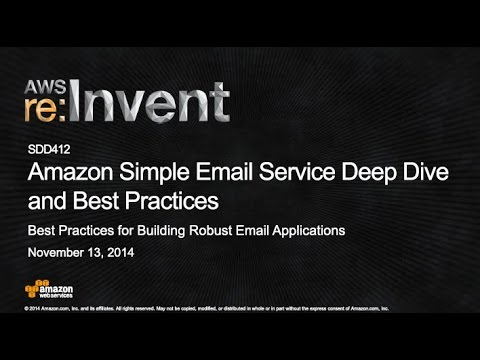 AWS re:Invent 2014 | (SDD412) Amazon Simple Email Service Deep Dive and Best Practices