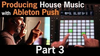 Producing House Music with Ableton Push ft. Lenny Kiser | Part 3