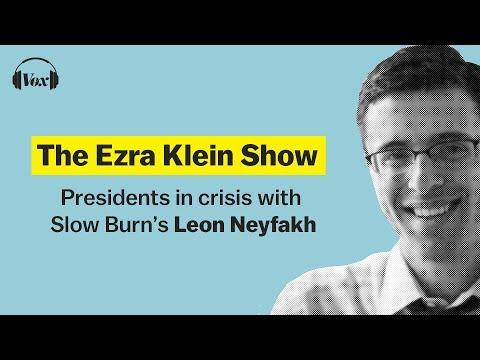 Presidents in crisis with Slow Burn's Leon Neyfakh | The Ezra Klein Show