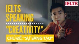 "IELTS SPEAKING: Chủ đề ""CREATIVITY"" (cực nhiều từ mới nhé) || 5 minutes about IELTS"